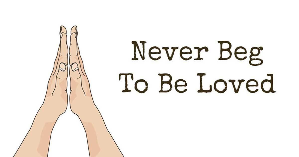 Never Beg for Love - You Deserve Better!