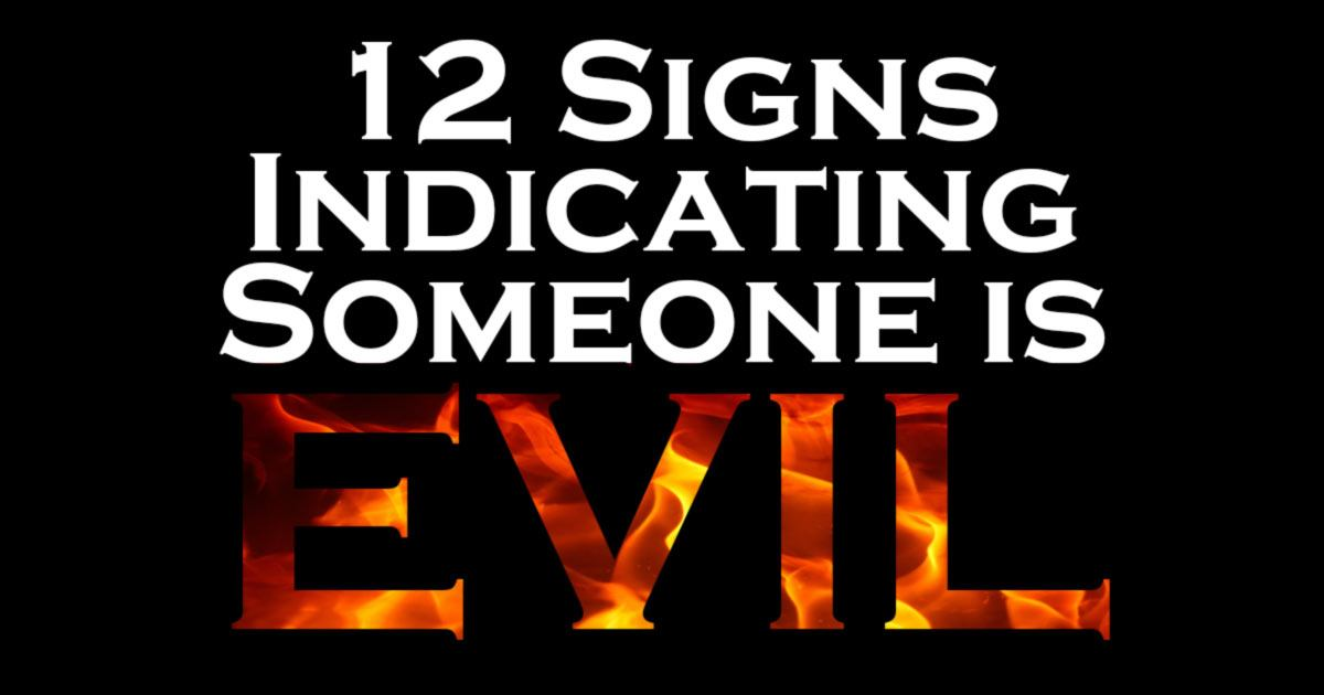 12 Signs Indicating Someone is Evil