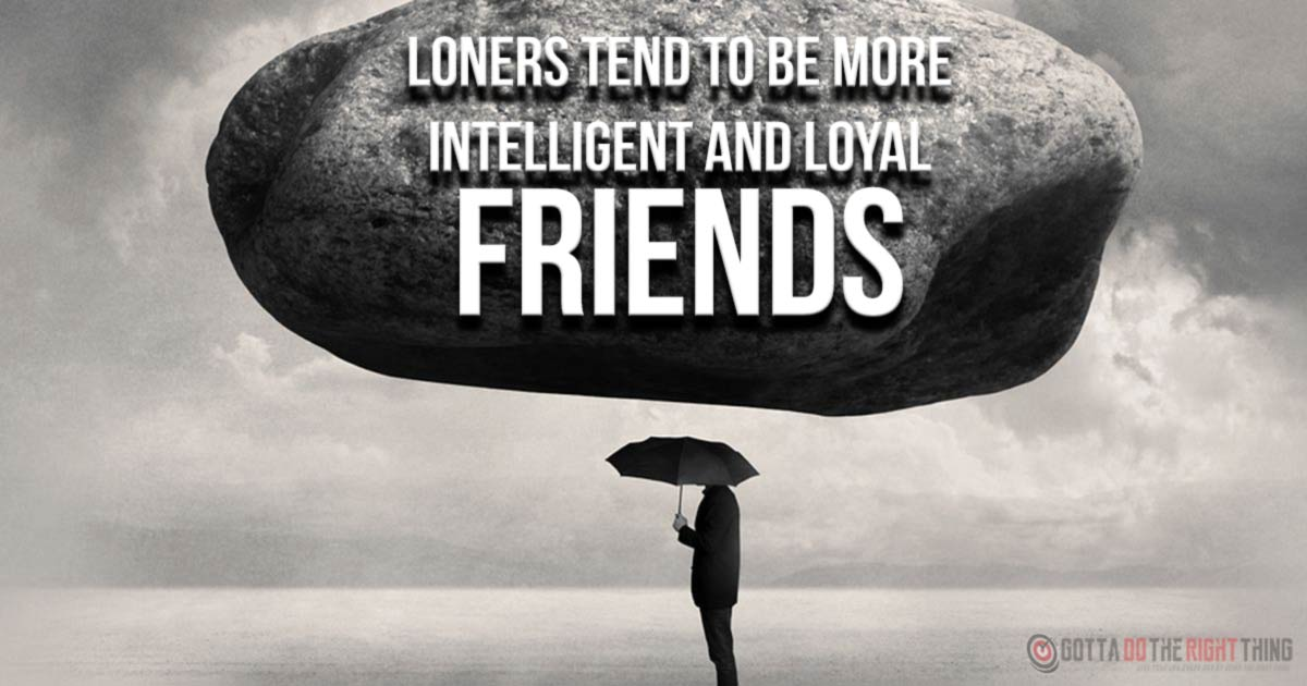 Contrary To What Most People Think, Being a Loner is Neither Good Nor Bad