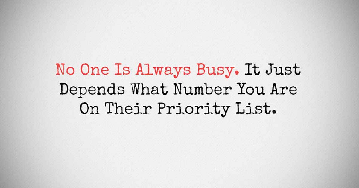 Nobody Is Too Busy It's Just Matter of Priorities