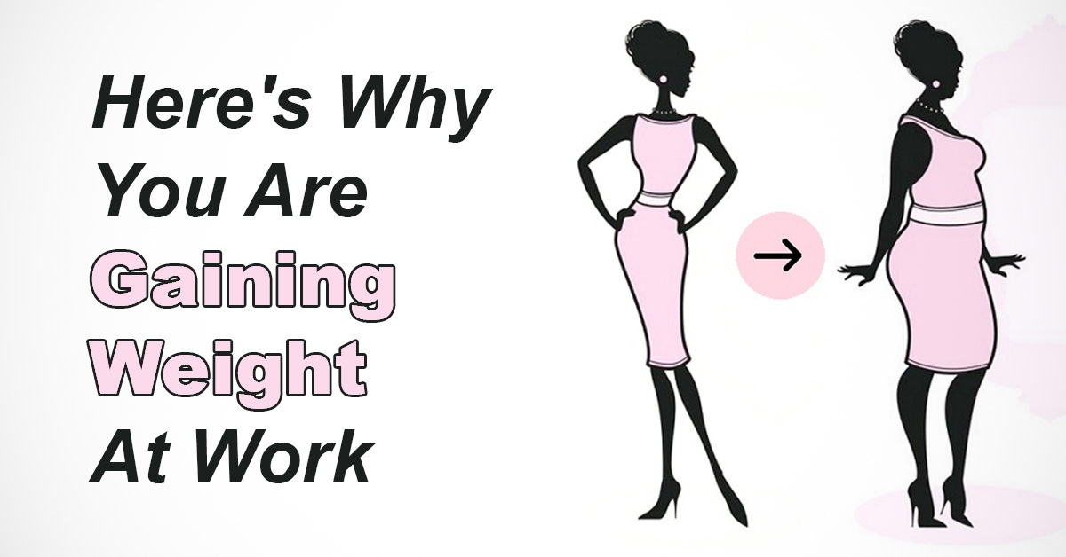 5 Common Reasons You're Gaining Weight at Work