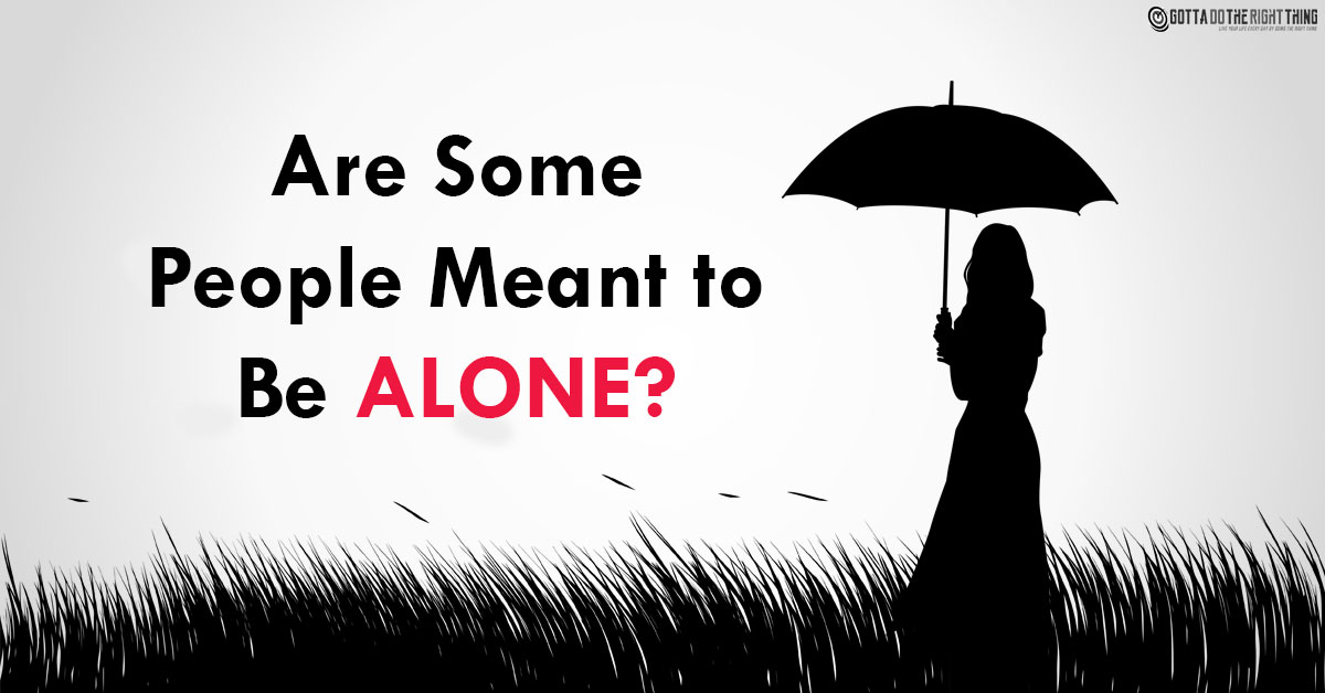10 Signs to Find Out If You Are Meant to Be Alone