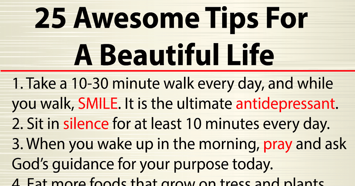 These 25 Tips Will Help You Have A Better Life