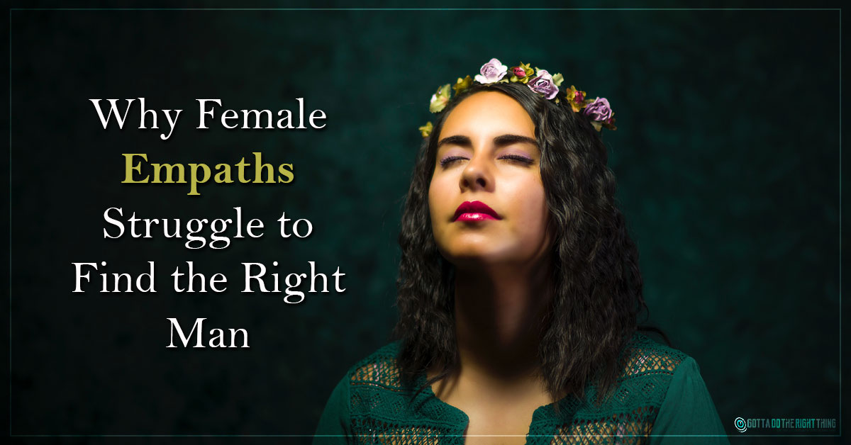 This Is Why Female Empaths Have a Hard Time Finding the Right Man