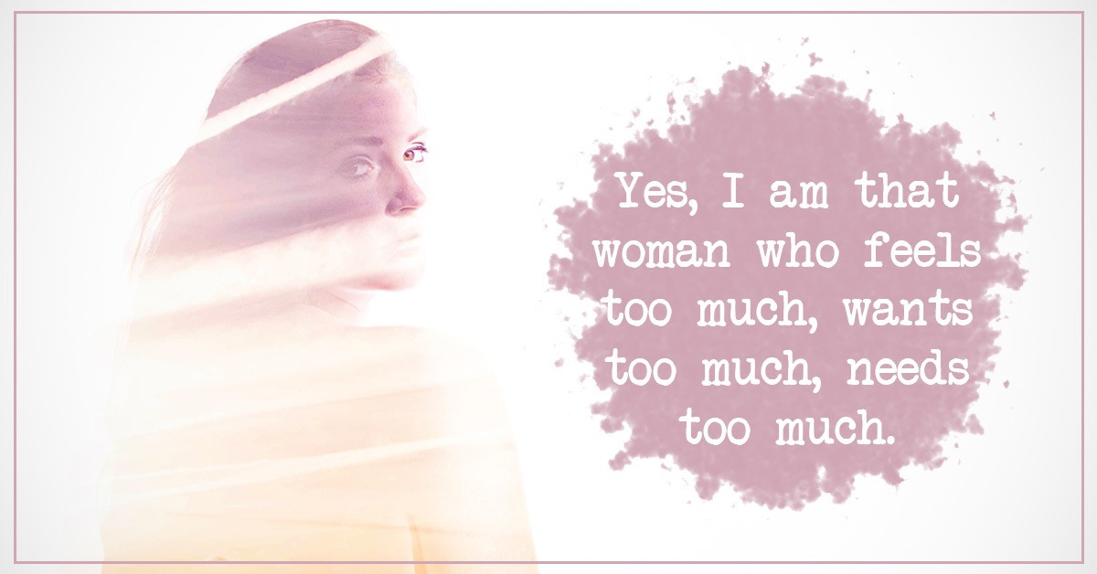 Yes, I am A Woman Who Is 'Too Much' And I Love It!