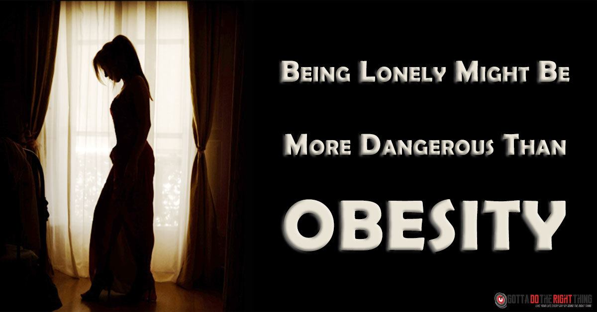 Being Lonely Might Be More Dangerous Than Obesity, Study Says