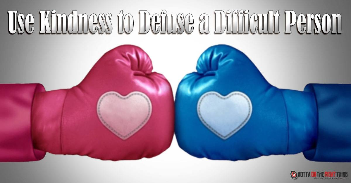 How to Deal with Difficult People - Kill Them with Kindness!