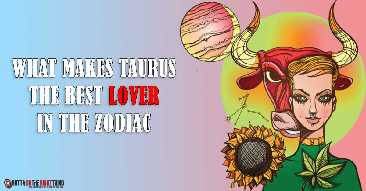 5 Reasons Why A Taurus Is The Best Romantic Partner In the Zodiac