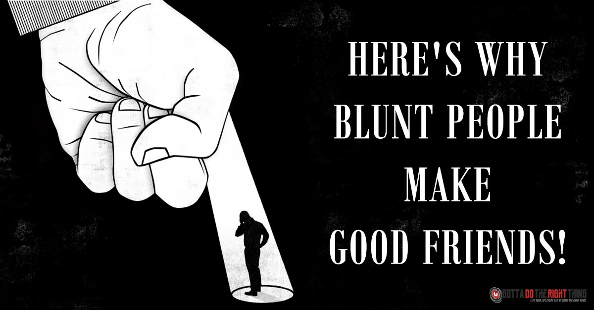 7 Reasons Why Everyone Needs a Blunt Friend