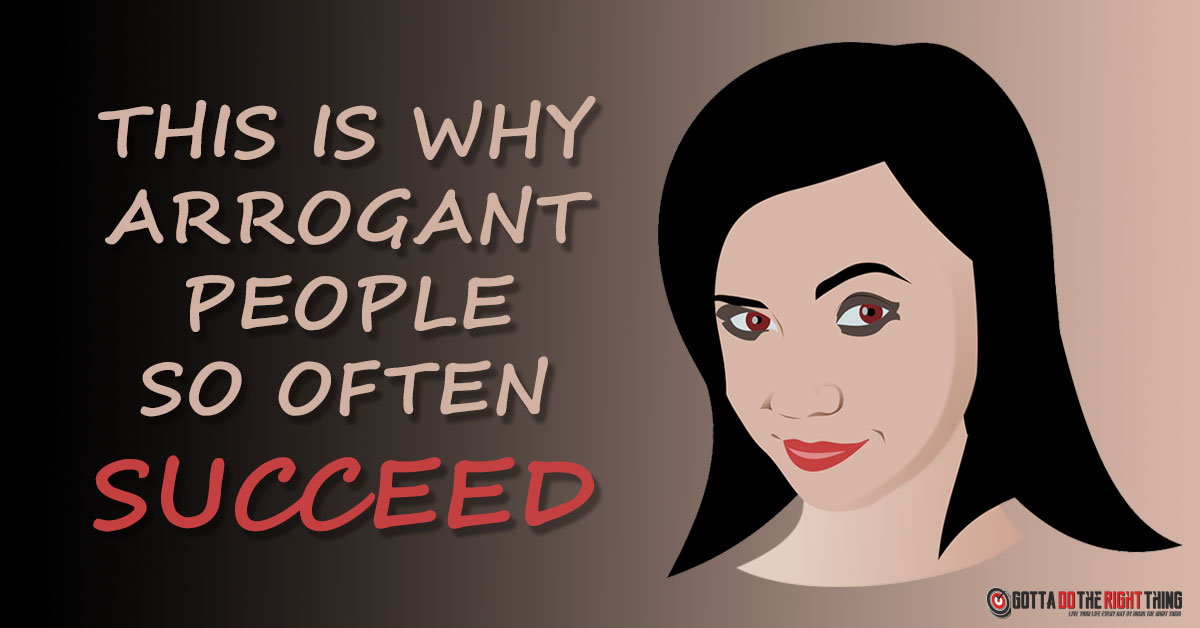 Why Arrogant People Are Usually Successful in Life