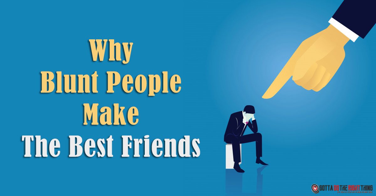 6 Reasons to Appreciate the Blunt Friend in Your Life!