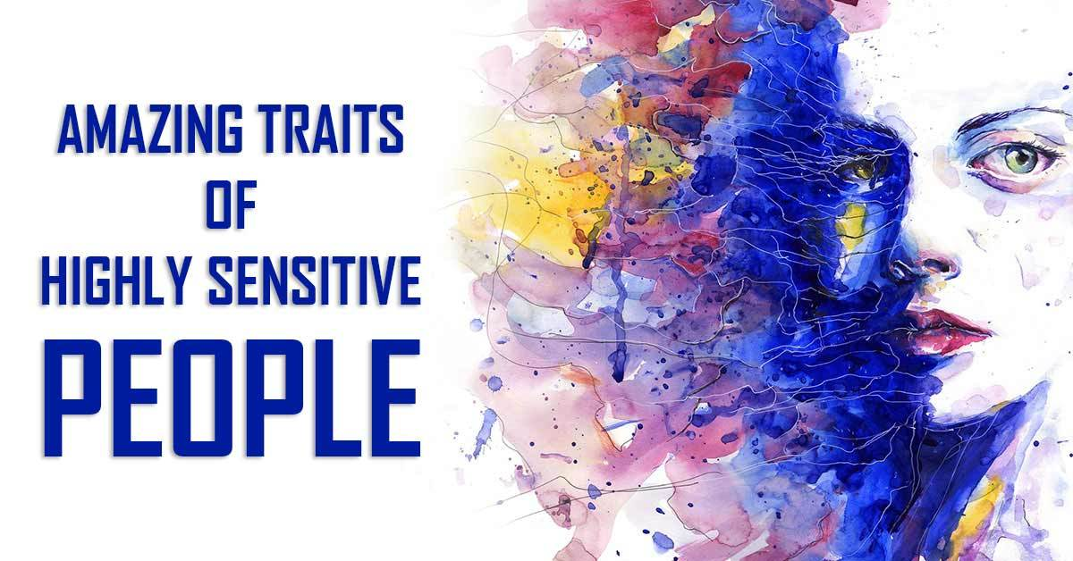10 Impressive Qualities of Highly Sensitive People