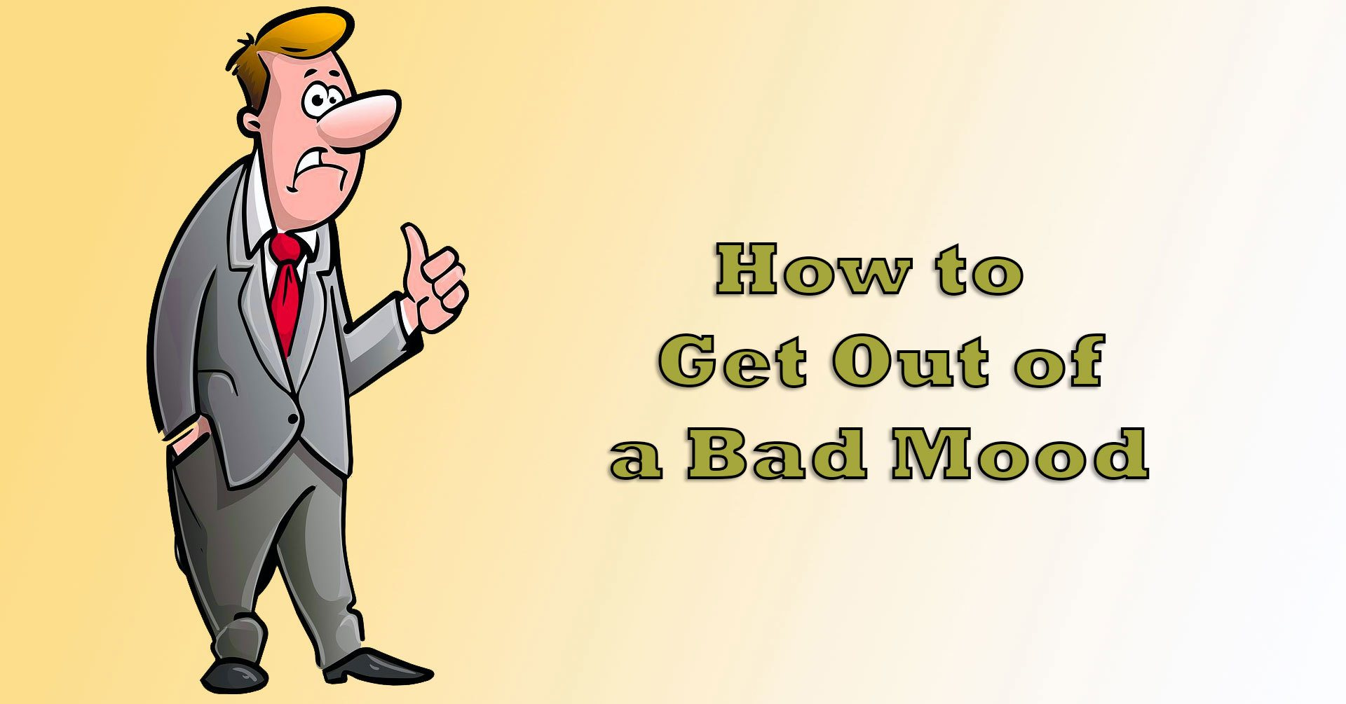 3 Fast Ways to Get Out of a Bad Mood