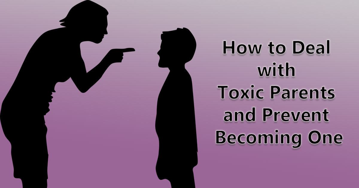 How to Deal with Toxic Parents and Prevent Becoming One