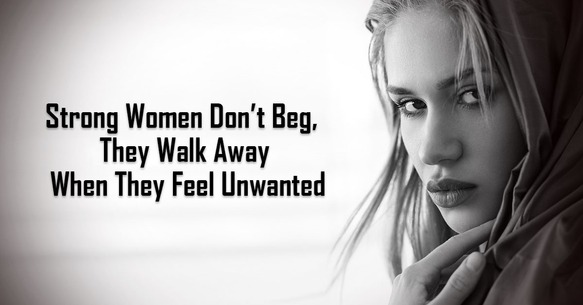 When Strong Women Feel Unwanted, They Walk Away. Here's Why
