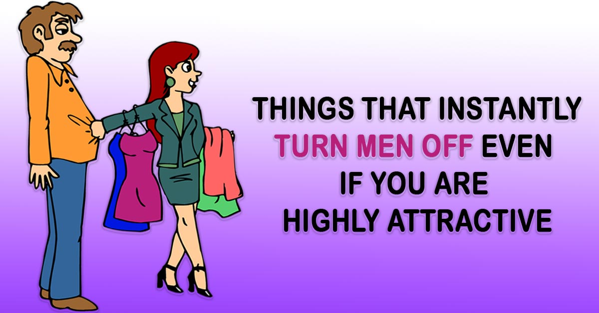21 Things That Are an Absolute Turn Off for Men