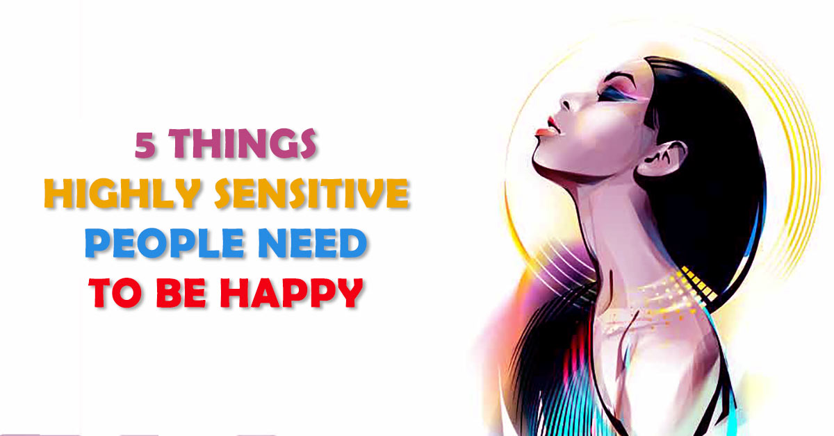 5 Things Highly Sensitive People Need to Be Happy
